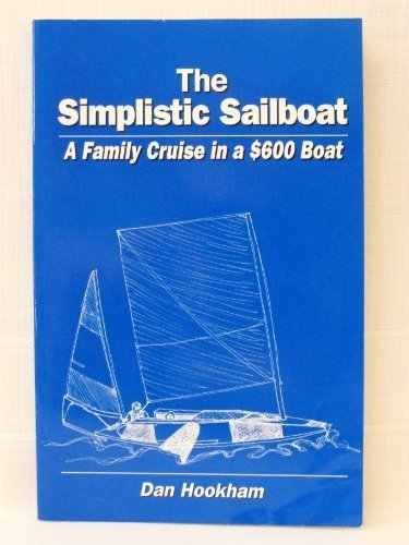 9780965595445: The simplistic sailboat: A family cruise in a $600 boat
