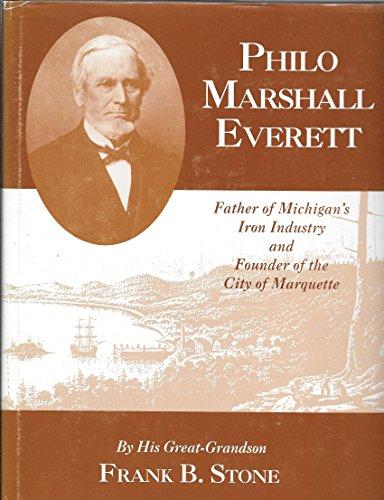 PHILO MARSHALL EVERETT; FATHER OF MICHIGAN'S IRON: Stone, Frank B.