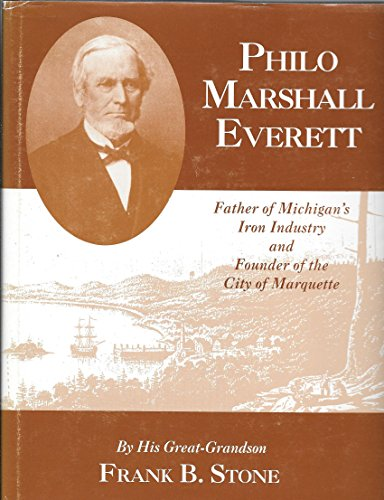 9780965595506: Philo Marshall Everett: Father of Michigan's iron industry and founder of the city of Marquette