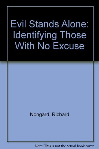 Evil Stands Alone: Identifying Those With No Excuse: Nongard, Richard; Nongard, Paula