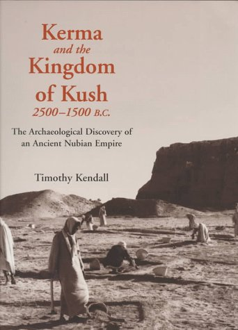 9780965600101: Kerma and the Kingdom of Kush, 2500-1500 B.C.: The Archaeological Discovery of an Ancient Nubian Empire