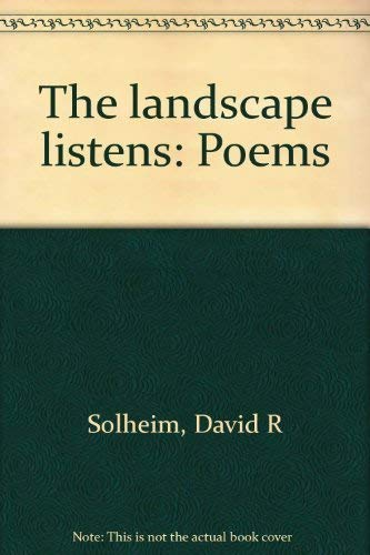 The landscape listens: Poems: Solheim, David R