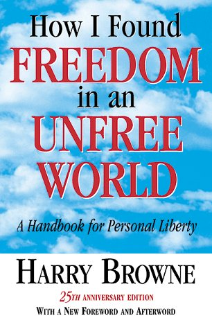 9780965603676: How I Found Freedom in an Unfree World: A Handbook for Personal Liberty