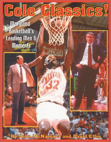 9780965605755: Cole Classics! Maryland Basketball's Leading Men and Moments