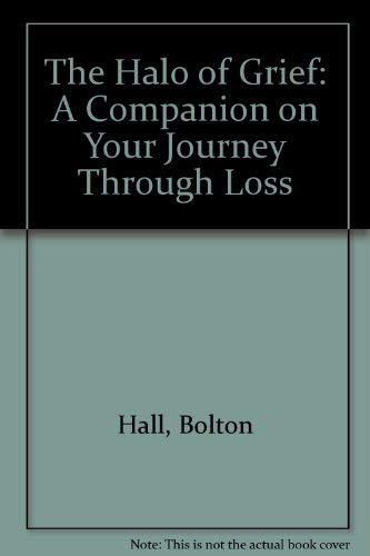 Halo of Grief: A Companion on Your Journey Through Loss: Bolton Hall