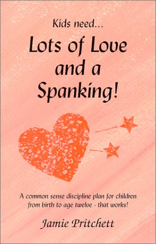 9780965608718: Lots of Love & a Spanking!: A Common Sense Discipline Plan for Children from Birth to Age Twelve That Works