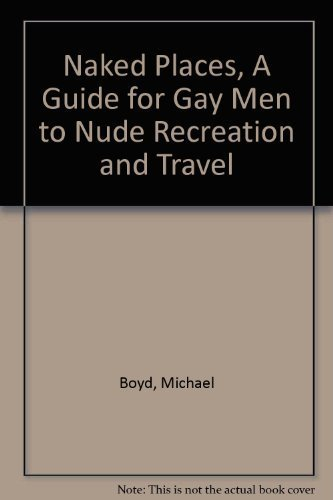 9780965608916: Naked Places, A Guide for Gay Men to Nude Recreation and Travel