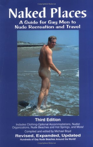 9780965608923: Naked Places, A Guide for Gay Men to Nude Recreation and Travel, Third Editio...