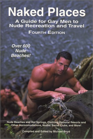 9780965608930: Naked Places, A Guide for Gay Men to Nude Recreation and Travel, 4th ed. by B...