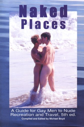 9780965608947: Naked Places, A Guide for Gay Men to Nude Recreation and Travel, 5th edition