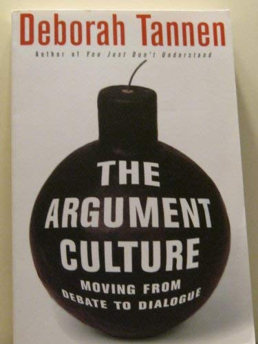 The Argument Culture; Moving from Debate to Dialogue