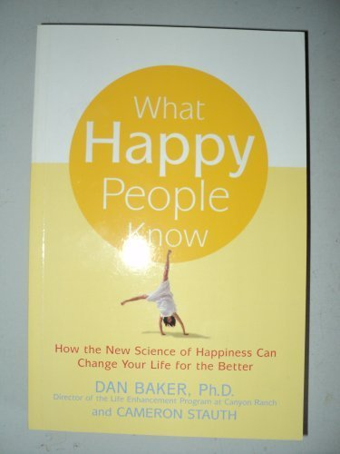 what happy people know: Baker, Dan; Stauth, Cameron