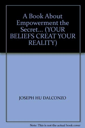 9780965620703: A Book About Empowerment the Secret... (YOUR BELIEFS CREAT YOUR REALITY)