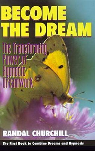Become the Dream: The Transforming Power of Hypnotic Dreamwork: Churchill, Randal