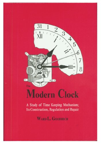 9780965621922: The Modern Clock: A Study of Time Keeping Mechanism; Its Construction, Regulation, and Repair