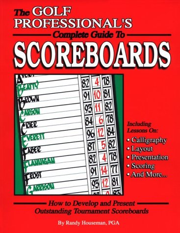 The Golf Professional's Complete Guide to Scoreboards: Randy Houseman