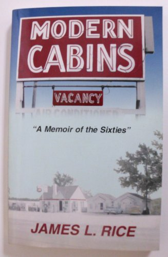 Modern cabins: A memoir of the sixties: James L Rice,