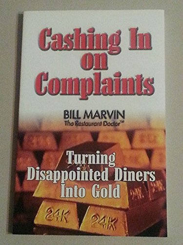 Cashing In on Complaints: Turning Disappointed Diners Into Gold (0965626210) by Bill Marvin