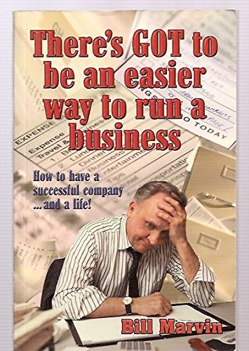 There's GOT to be an easier way to run a business: How to have a successful company -- and a life! (9780965626262) by Bill Marvin
