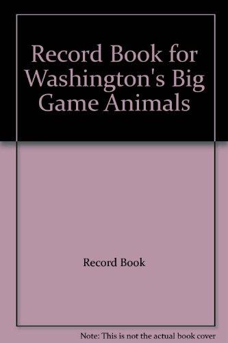Record Book for Washington's Big Game Animals: Record Book