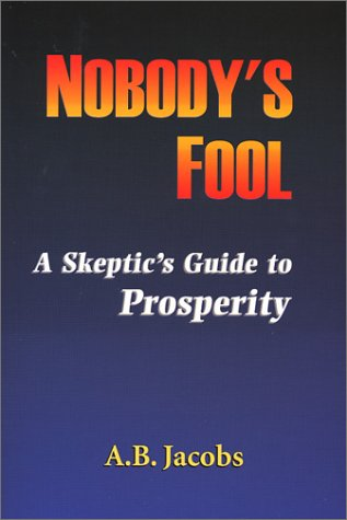 9780965629256: Nobody's Fool: A Skeptic's Guide to Prosperity
