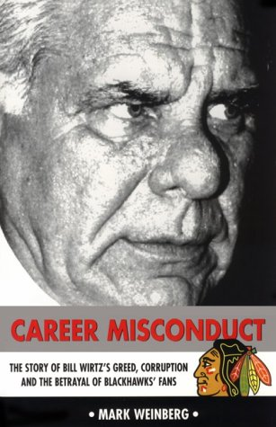 Career Misconduct: The Story of Bill Wirtz's Greed, Corruption, and the Betrayal of Blackhawks...
