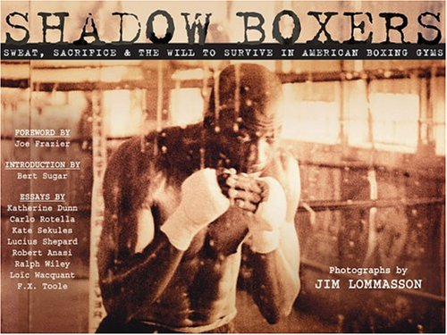 9780965633826: Shadow Boxers: Sweat, Sacrifice & The Will To Survive In American Boxing Gyms