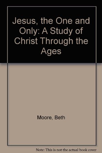 9780965636216: Jesus, the One and Only: A Study of Christ Through the Ages