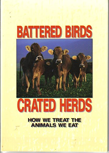 9780965637701: Battered Birds, Crated Herds: How We Treat the Animals We Eat