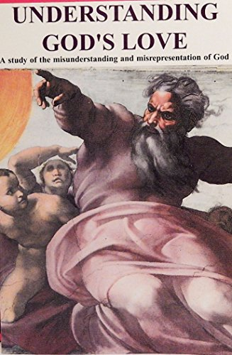 9780965640305: Understanding God's Love: A Study of the Misunderstanding and Misrepresentation of God