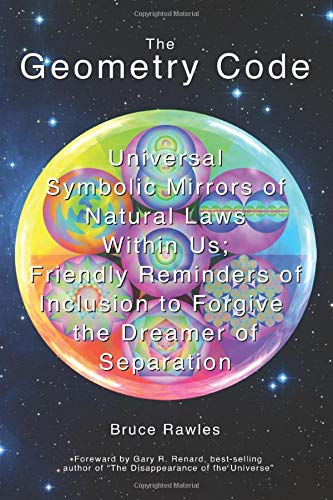 9780965640572: The Geometry Code: Universal Symbolic Mirrors of Natural Laws Within Us; Friendly Reminders of Inclusion to Forgive the Dreamer of Separation