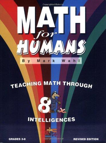 9780965641487: Math for Humans: Teaching Math Through 8 Intelligences