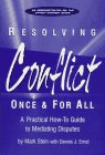 9780965642910: Resolving Conflict Once and for All : A Practical How-To Guide to Mediating Disputes