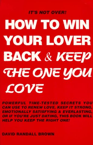 How to Win Your Lover Back & Keep the One You Love: Brown, David Randall