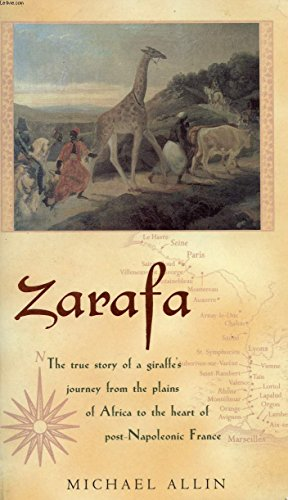 9780965645362: Zarafa: A Giraffe's True Story from Deep in Africa to the Heart of Paris
