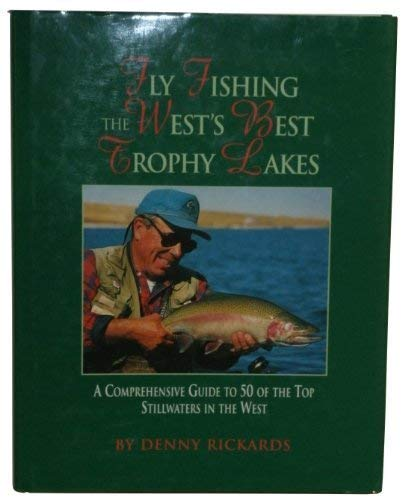 9780965645812: Fly fishing the West's best trophy lakes: A fly fisher's comprehensive guide to 50 of the best trophy lakes and reservoirs