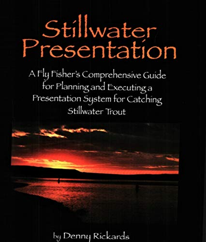 9780965645836: Stillwater Presentation - A Fly Fisher's Comprehensive Guide for Planning and Executing a Presentation System for Catching Stillwater Trout