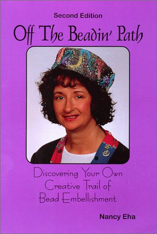 Off The Beadin' Path: Discovering Your Own Creative Trail of Bead Embellishment (2nd Edition):...