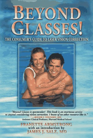Beyond Glasses: The Consumers Guide to Laser Vision Correction: Armstrong, Franette