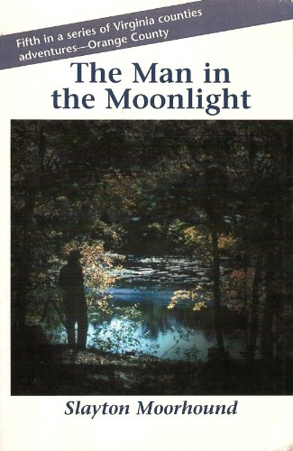 The Man in the Moonlight, Fifth in a Series of Virginia Counties Adventures - Orange County: ...