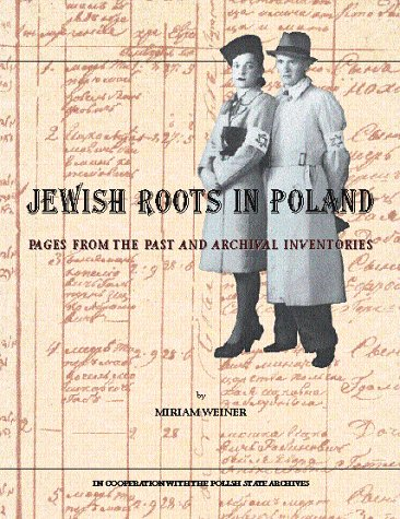 Jewish Roots in Poland: Pages from the Past and Archival Inventories: Miriam Weiner