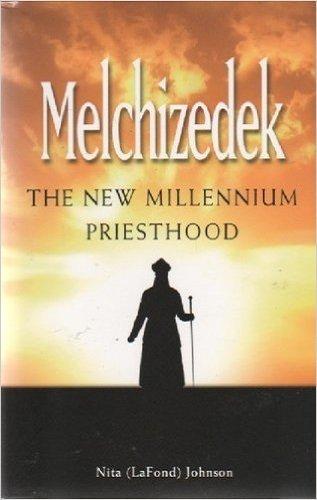 Melchizedek the New Millennium Priesthood: Nita (LaFond) Johnson