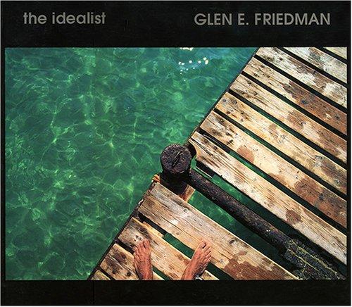 The idealist - Glen E. Friedman - In My Eyes - Twenty Years: Friedman, Glen E.