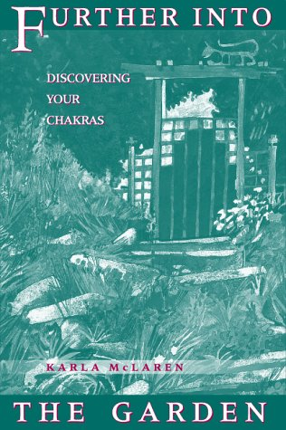 9780965658317: Further Into the Garden: Discovering Your Chakras