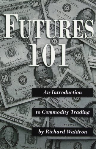Futures 101 : An Introduction to Commodity Trading (2000 Edition): Richard E. Waldron