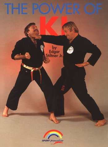 The Power of Ki : How to Develop It & Use It: Stiltner, Edgar, Jr.
