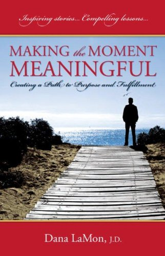 9780965663311: Making the Moment Meaningful: Creating a Path to Purpose and Fulfillment