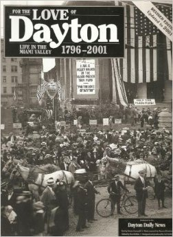 For the Love of Dayton: Life in the Miami Valley 1796-2001: Zumwald, Teresa