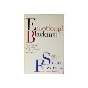 9780965666343: Emotional Blackmail: when the people in your life use fear, obligation and guilt to manipulate you