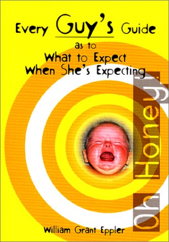 9780965670104: Every Guy's Guide as to What to Expect When She's Expecting